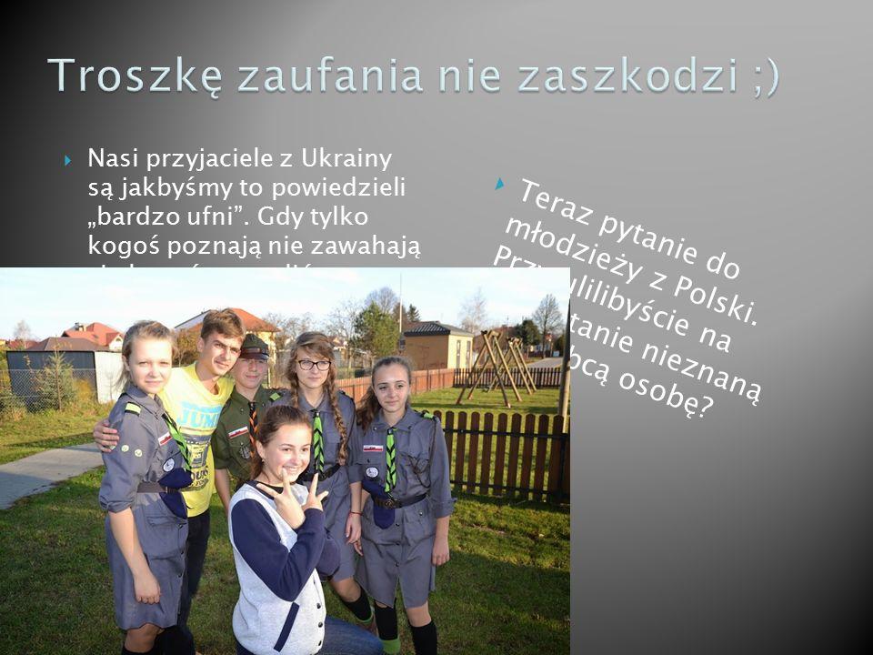 Jak wszyscy wiedz ą po wizycie naszych przyjaciół z Ukrainy powinni ś my pozna ć przynajmniej cz ęś ciowo ich kultur ę.