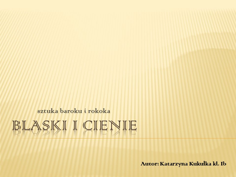 sztuka baroku i rokoka Autor: Katarzyna Kuku ł ka kl. Ib