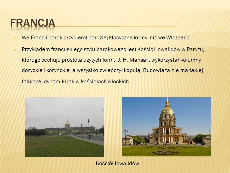  We Francji barok przybierał bardziej klasyczne formy, niż we Włoszech.  Przykładem francuskiego stylu barokowego jest Kościół Inwalidów w Paryżu, k