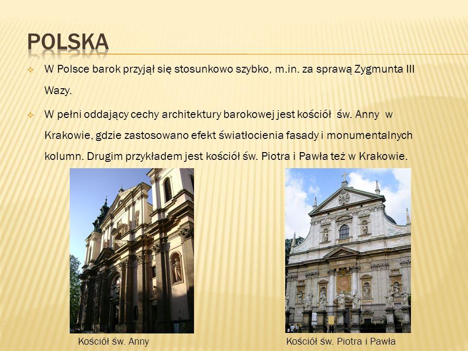  W Polsce barok przyjął się stosunkowo szybko, m.in. za sprawą Zygmunta III Wazy.  W pełni oddający cechy architektury barokowej jest kościół św. An