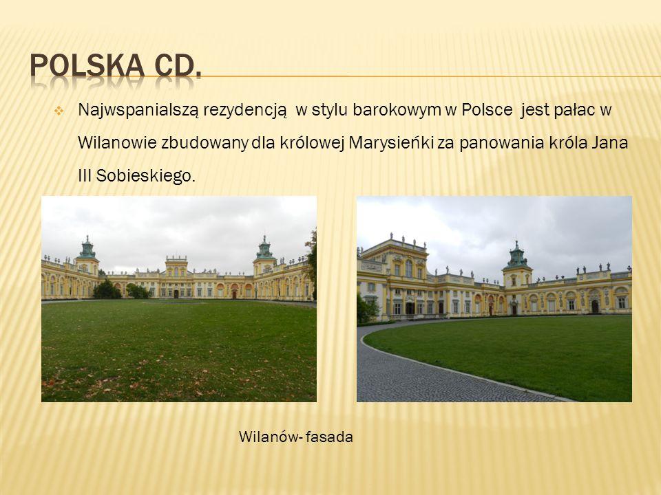  Najwspanialszą rezydencją w stylu barokowym w Polsce jest pałac w Wilanowie zbudowany dla królowej Marysieńki za panowania króla Jana III Sobieskieg
