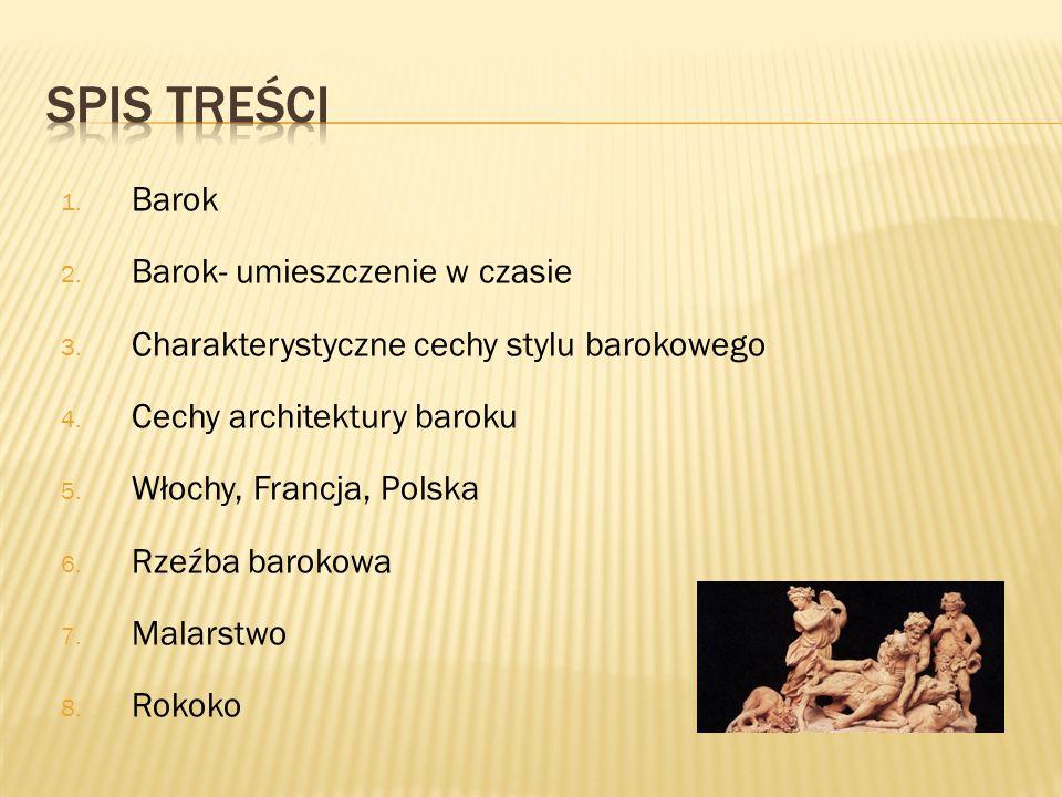 1. Barok 2. Barok- umieszczenie w czasie 3. Charakterystyczne cechy stylu barokowego 4. Cechy architektury baroku 5. Włochy, Francja, Polska 6. Rzeźba