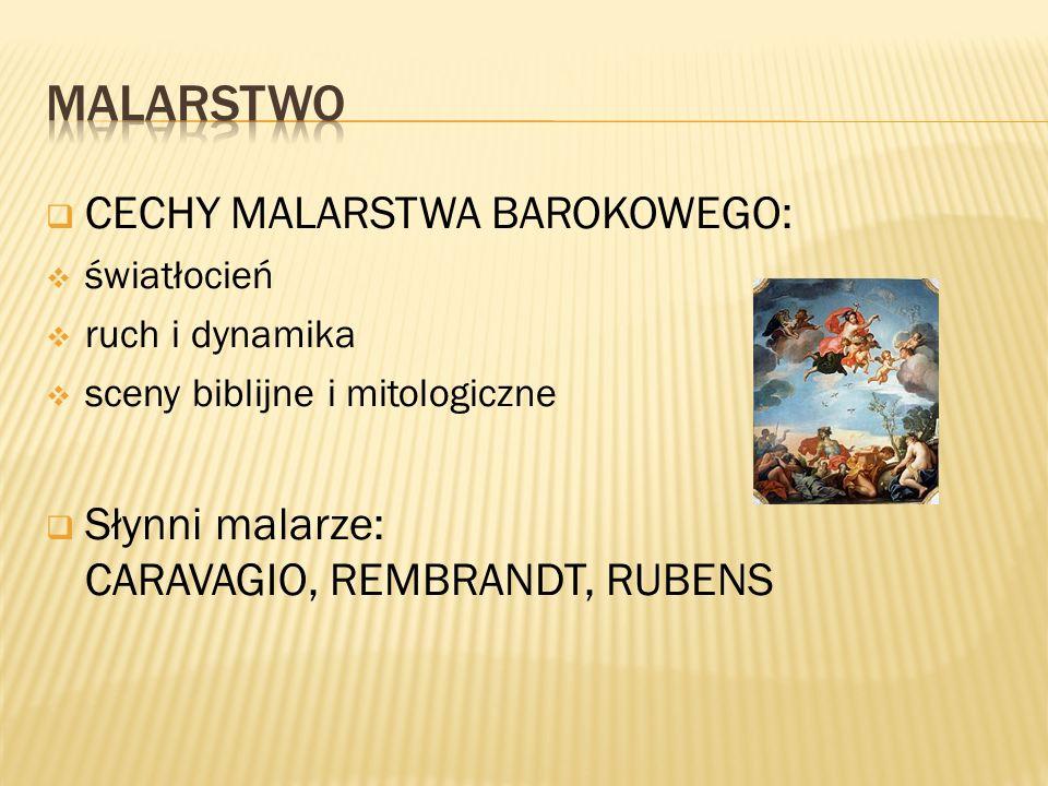  CECHY MALARSTWA BAROKOWEGO:  światłocień  ruch i dynamika  sceny biblijne i mitologiczne  Słynni malarze: CARAVAGIO, REMBRANDT, RUBENS