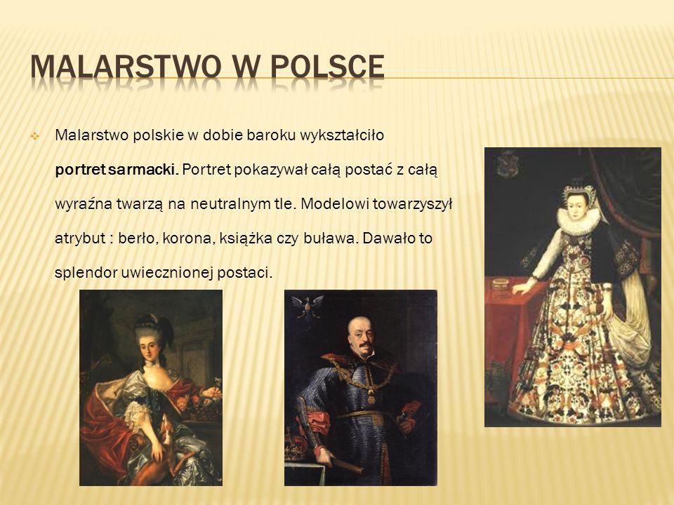  Malarstwo polskie w dobie baroku wykształciło portret sarmacki. Portret pokazywał całą postać z całą wyraźna twarzą na neutralnym tle. Modelowi towa