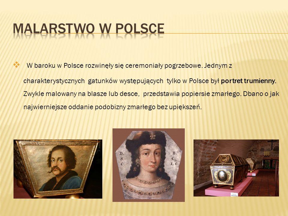  W baroku w Polsce rozwinęły się ceremoniały pogrzebowe. Jednym z charakterystycznych gatunków występujących tylko w Polsce był portret trumienny. Zw