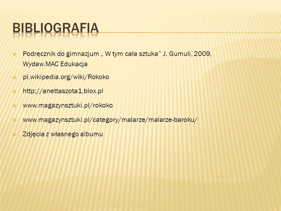 """ Podręcznik do gimnazjum """" W tym cała sztuka"""" J. Gumuli, 2009, Wydaw.MAC Edukacja  pl.wikipedia.org/wiki/Rokoko  http://anettaszota1.blox.pl  www."""