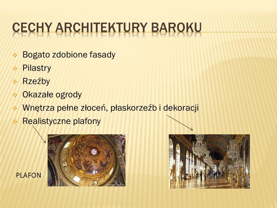  Bogato zdobione fasady  Pilastry  Rzeźby  Okazałe ogrody  Wnętrza pełne złoceń, płaskorzeźb i dekoracji  Realistyczne plafony PLAFON