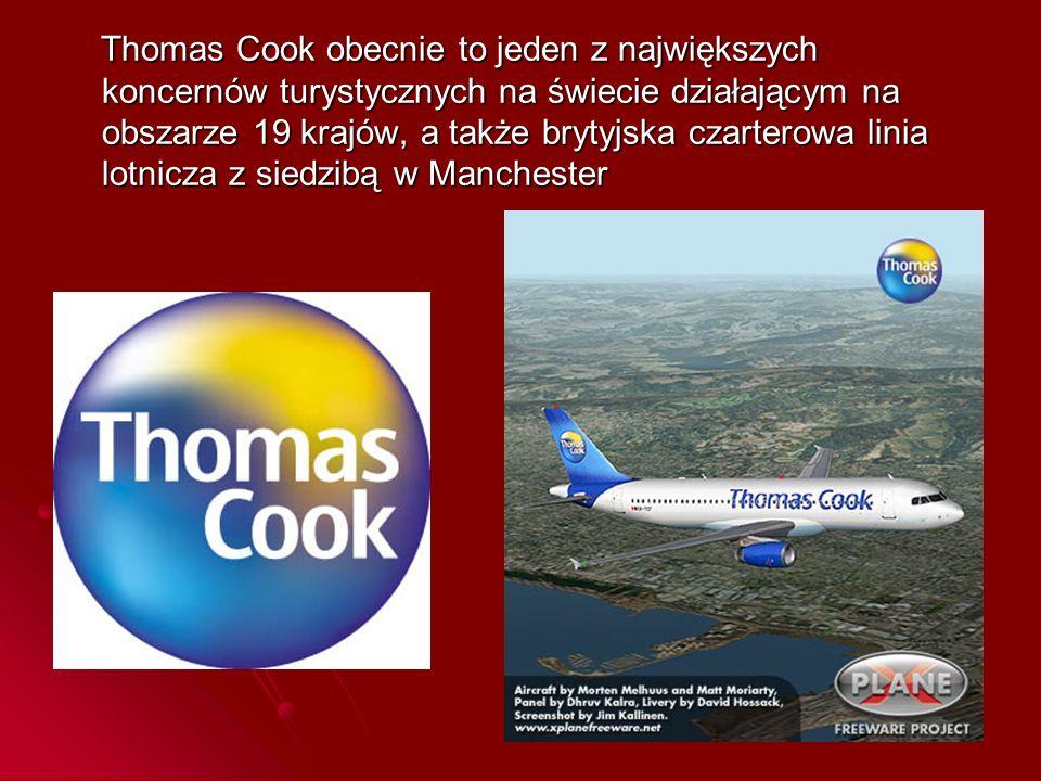 Thomas Cook obecnie to jeden z największych koncernów turystycznych na świecie działającym na obszarze 19 krajów, a także brytyjska czarterowa linia l