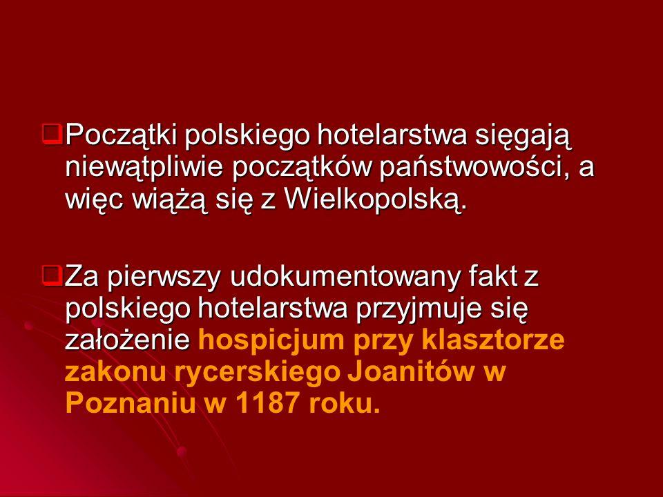 Początki polskiego hotelarstwa sięgają niewątpliwie początków państwowości, a więc wiążą się z Wielkopolską.  Za pierwszy udokumentowany fakt z pol