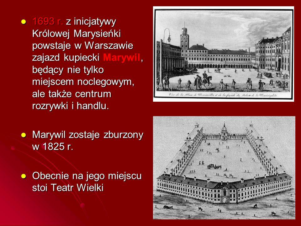 1693 r. z inicjatywy Królowej Marysieńki powstaje w Warszawie zajazd kupiecki, będący nie tylko miejscem noclegowym, ale także centrum rozrywki i hand