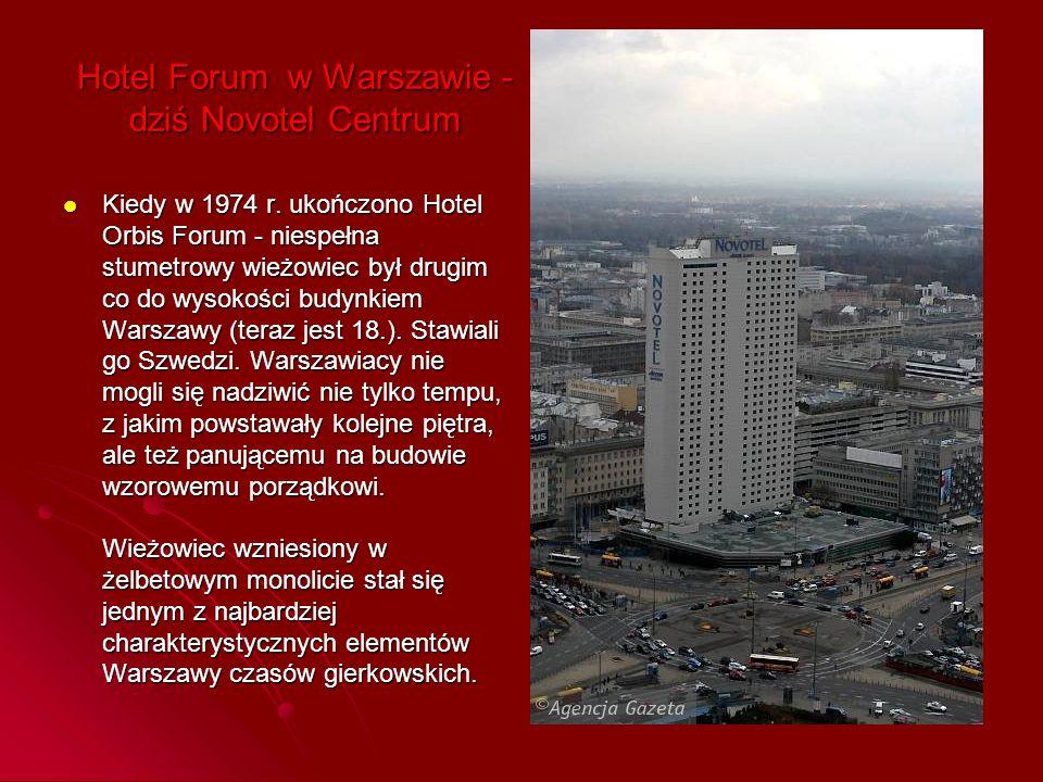 Hotel Forum w Warszawie - dziś Novotel Centrum Kiedy w 1974 r. ukończono Hotel Orbis Forum - niespełna stumetrowy wieżowiec był drugim co do wysokości