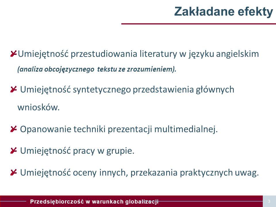 Przedsiębiorczość w warunkach globalizacji 3 Zakładane efekty Umiejętność przestudiowania literatury w języku angielskim (analiza obcojęzycznego tekstu ze zrozumieniem).