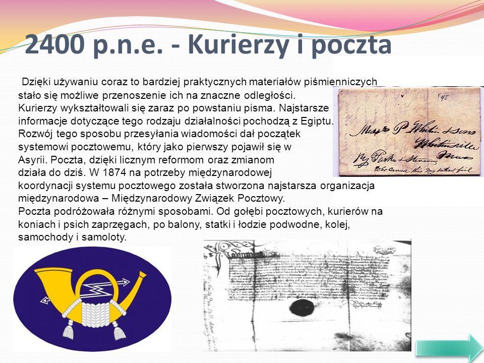2400 p.n.e. - Kurierzy i poczta Dzięki używaniu coraz to bardziej praktycznych materiałów piśmienniczych stało się możliwe przenoszenie ich na znaczne