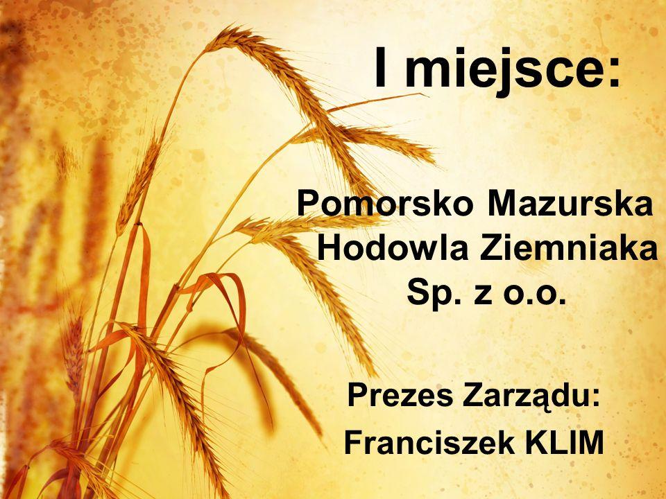 I miejsce: Pomorsko Mazurska Hodowla Ziemniaka Sp. z o.o. Prezes Zarządu: Franciszek KLIM