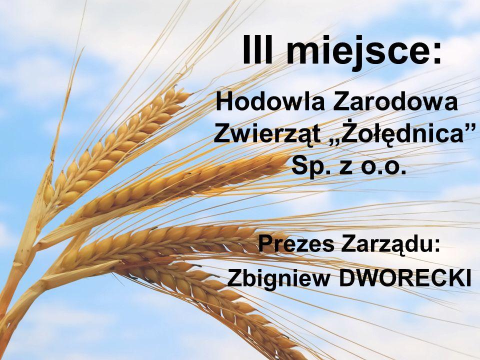 """III miejsce: Hodowla Zarodowa Zwierząt """"Żołędnica Sp. z o.o. Prezes Zarządu: Zbigniew DWORECKI"""