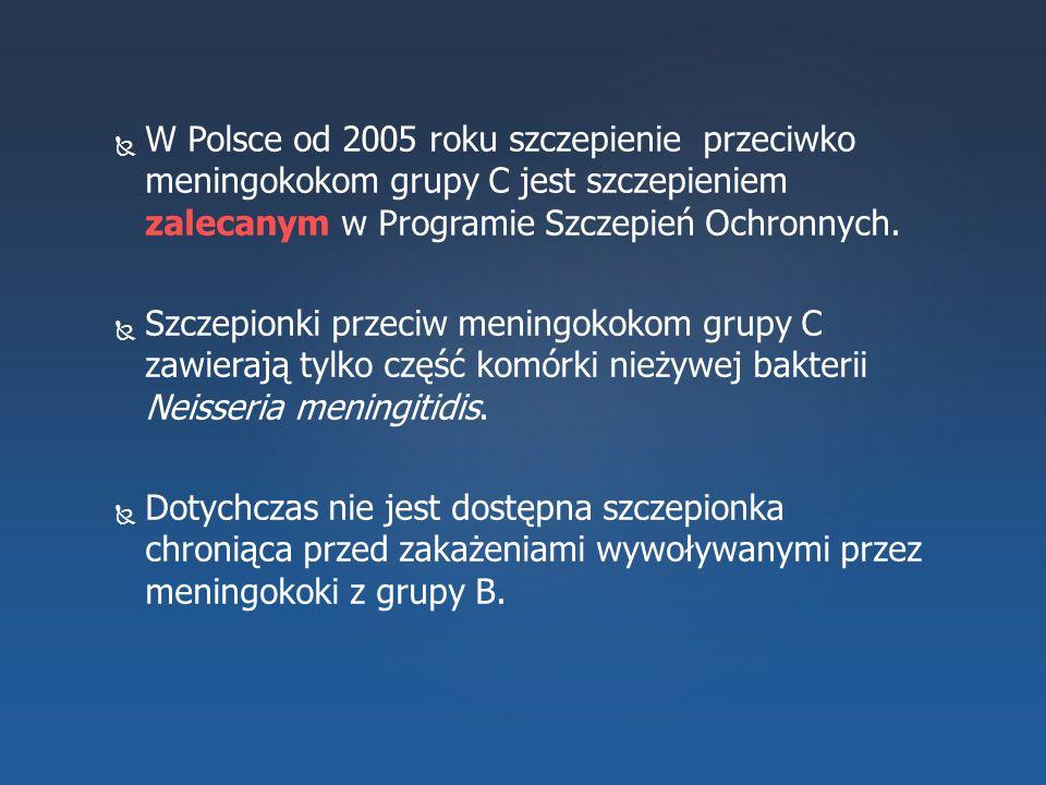   W Polsce od 2005 roku szczepienie przeciwko meningokokom grupy C jest szczepieniem zalecanym w Programie Szczepień Ochronnych.   Szczepionki prz