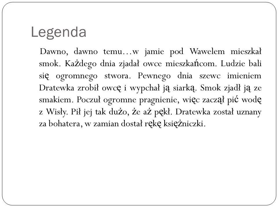 Legenda Dawno, dawno temu…w jamie pod Wawelem mieszkał smok. Ka ż dego dnia zjadał owce mieszka ń com. Ludzie bali si ę ogromnego stwora. Pewnego dnia