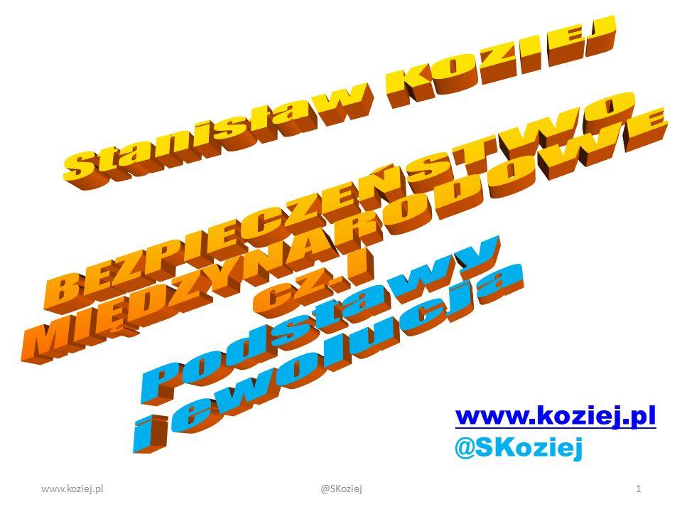 Cel przedmiotu: opanowanie wiedzy na temat współczesnego bezpieczeństwa międzynarodowego w wymiarze globalnym i regionalnym, z uwzględnieniem kontekstu bezpieczeństwa narodowego Polski oraz umiejętności jej prezentowania i obrony własnych ocen i tez w publicznych dyskusjach problemowych www.koziej.pl2@SKoziej