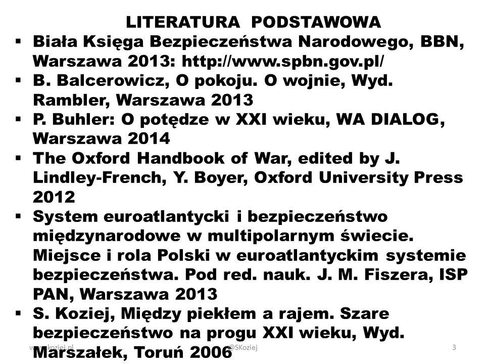 www.koziej.pl3 LITERATURA PODSTAWOWA  Biała Księga Bezpieczeństwa Narodowego, BBN, Warszawa 2013: http://www.spbn.gov.pl/  B. Balcerowicz, O pokoju.