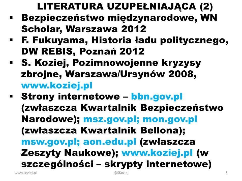 www.koziej.pl5 LITERATURA UZUPEŁNIAJĄCA (2)  Bezpieczeństwo międzynarodowe, WN Scholar, Warszawa 2012  F. Fukuyama, Historia ładu politycznego, DW R