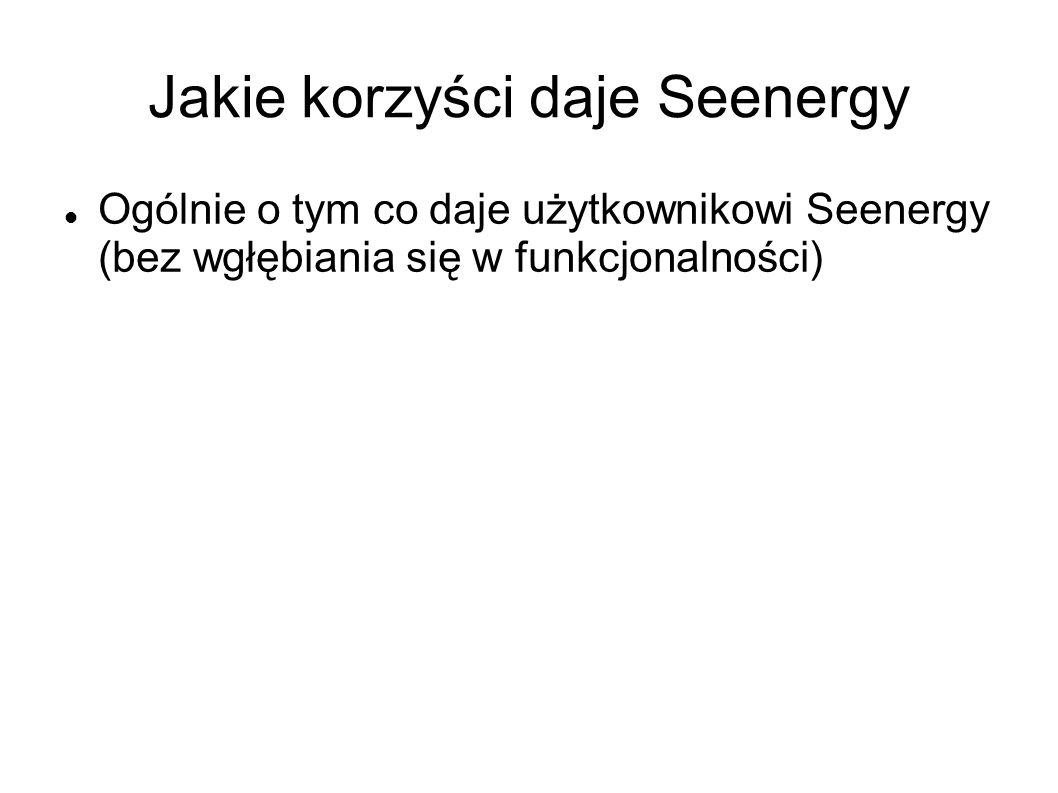 Jakie korzyści daje Seenergy Ogólnie o tym co daje użytkownikowi Seenergy (bez wgłębiania się w funkcjonalności)