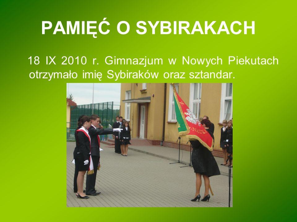 18 IX 2010 r. Gimnazjum w Nowych Piekutach otrzymało imię Sybiraków oraz sztandar.