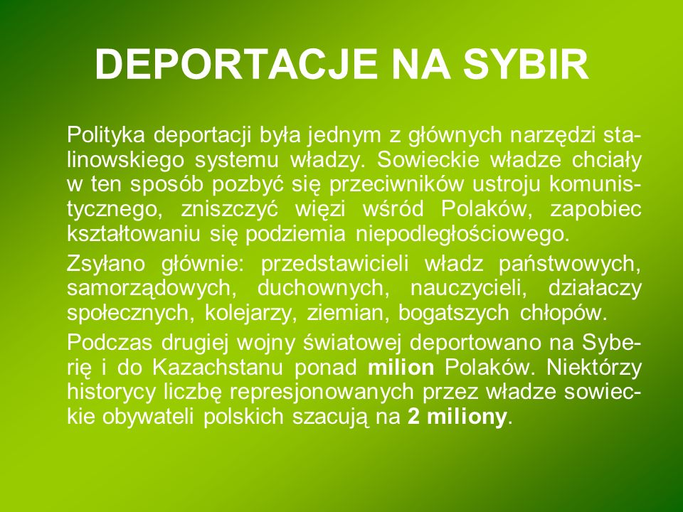 DEPORTACJE NA SYBIR Polityka deportacji była jednym z głównych narzędzi sta- linowskiego systemu władzy. Sowieckie władze chciały w ten sposób pozbyć