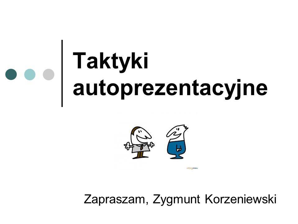 Zygmunt Korzeniewski Opisywanie siebie Opisywanie w taki sposób, aby wywrzeć na innych pożądane wrażenie