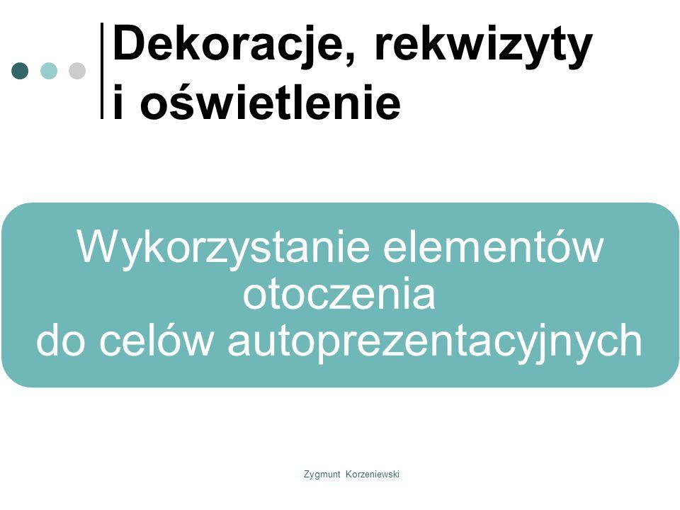Zygmunt Korzeniewski Dekoracje, rekwizyty i oświetlenie Wykorzystanie elementów otoczenia do celów autoprezentacyjnych