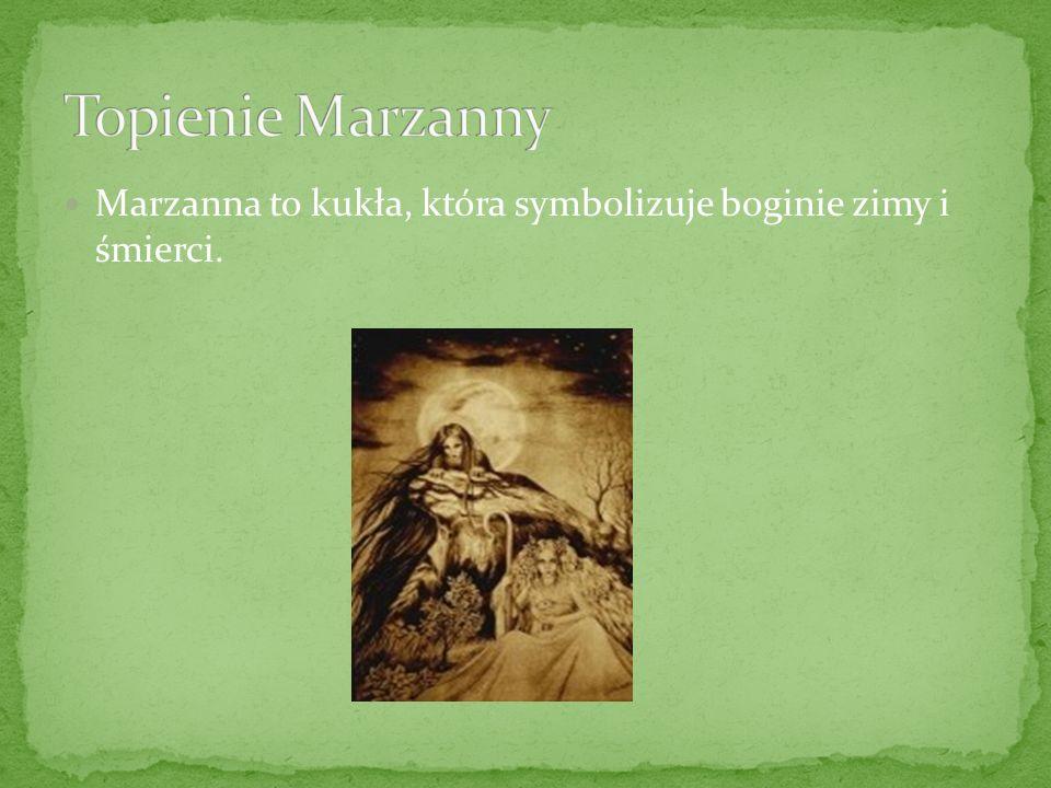 Marzanna to kukła, która symbolizuje boginie zimy i śmierci.
