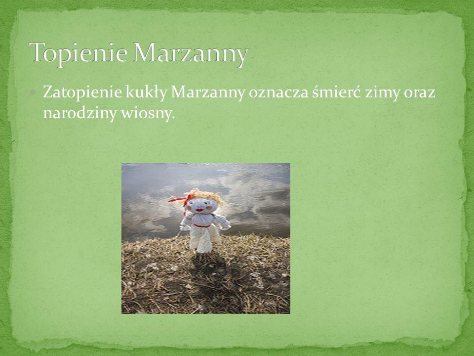 Zatopienie kukły Marzanny oznacza śmierć zimy oraz narodziny wiosny.