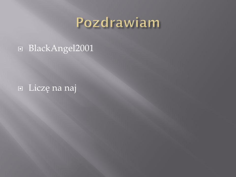 BlackAngel2001  Liczę na naj