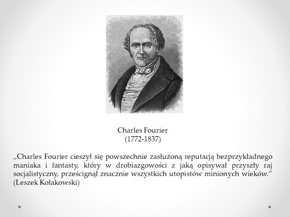 """Charles Fourier (1772-1837) """"Charles Fourier cieszył się powszechnie zasłużoną reputacją bezprzykładnego maniaka i fantasty, który w drobiazgowości z jaką opisywał przyszły raj socjalistyczny, prześcignął znacznie wszystkich utopistów minionych wieków. (Leszek Kołakowski)"""
