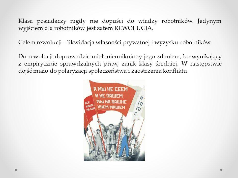 Klasa posiadaczy nigdy nie dopuści do władzy robotników. Jedynym wyjściem dla robotników jest zatem REWOLUCJA. Celem rewolucji – likwidacja własności