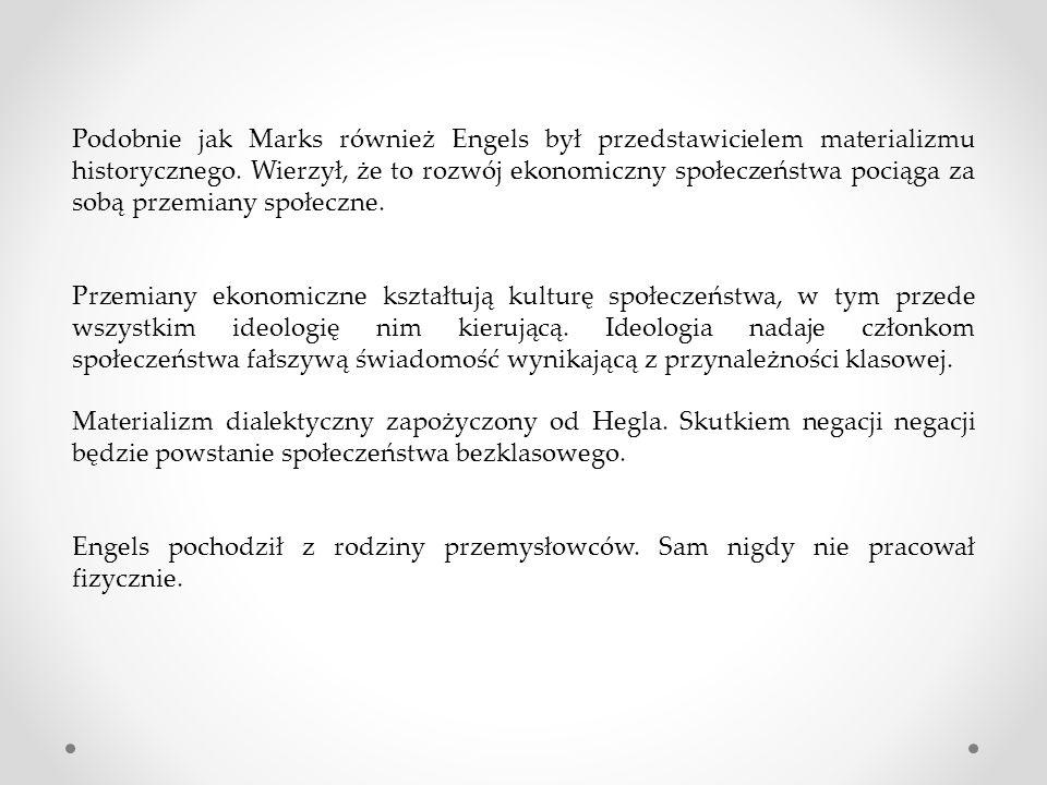 Podobnie jak Marks również Engels był przedstawicielem materializmu historycznego.