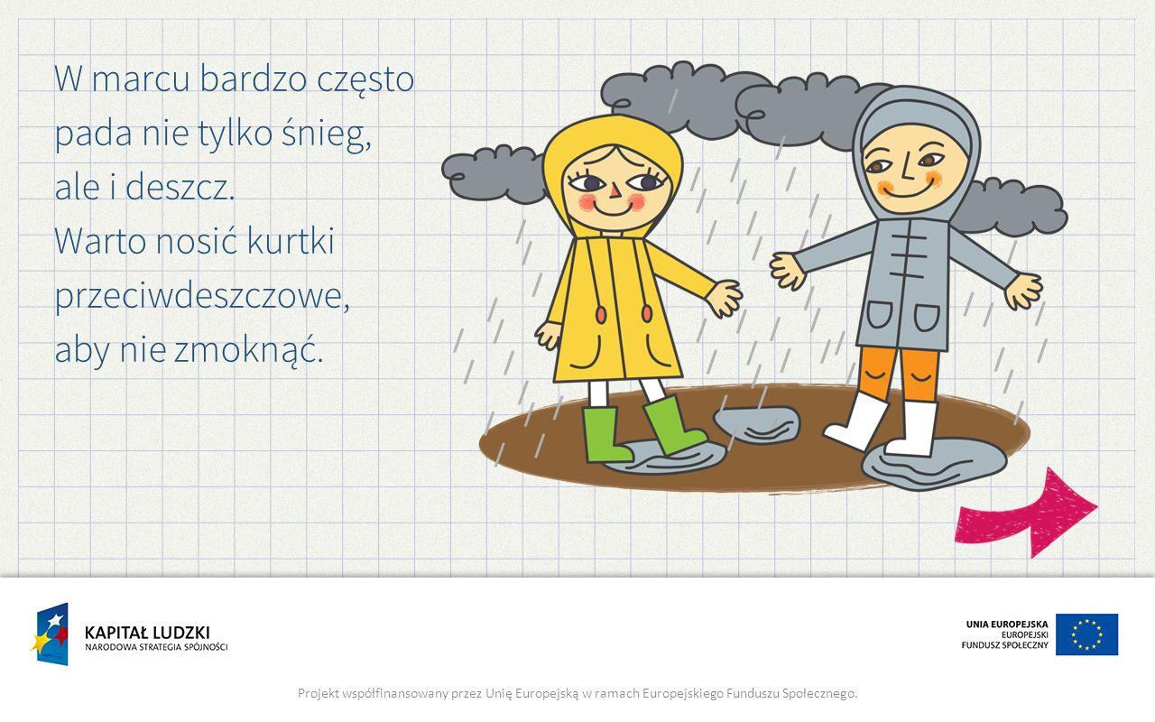 W marcu bardzo często pada nie tylko śnieg, ale i deszcz. Warto nosić kurtki przeciwdeszczowe, aby nie zmoknąć. Projekt współfinansowany przez Unię Eu