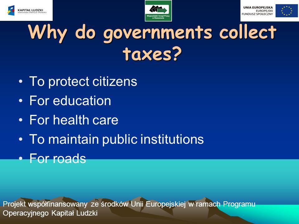 Projekt współfinansowany ze środków Unii Europejskiej w ramach Programu Operacyjnego Kapitał Ludzki Why do governments collect taxes.