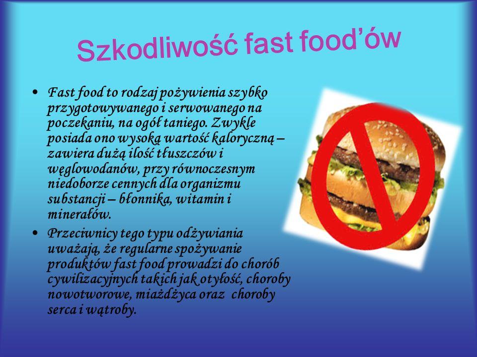 Szkodliwość fast food'ów Fast food to rodzaj pożywienia szybko przygotowywanego i serwowanego na poczekaniu, na ogół taniego.