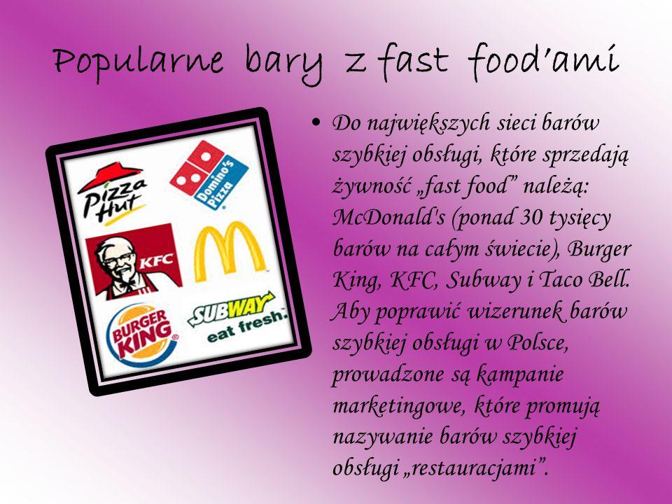 """Popularne bary z fast food'ami Do największych sieci barów szybkiej obsługi, które sprzedają żywność """"fast food należą: McDonald s (ponad 30 tysięcy barów na całym świecie), Burger King, KFC, Subway i Taco Bell."""