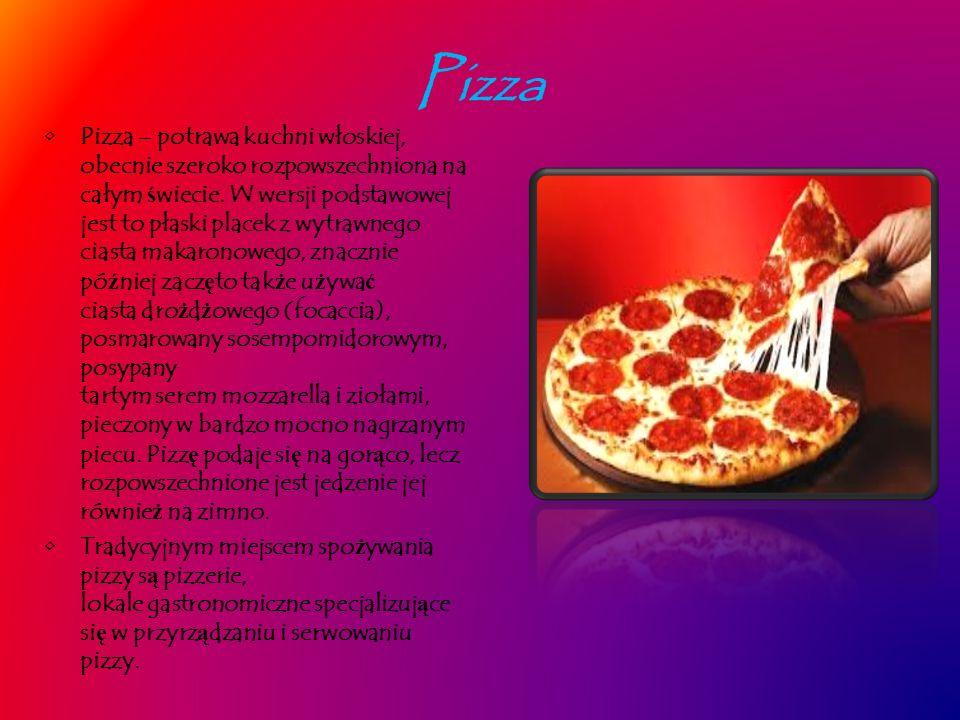 Pizza Pizza – potrawa kuchni włoskiej, obecnie szeroko rozpowszechniona na całym ś wiecie.
