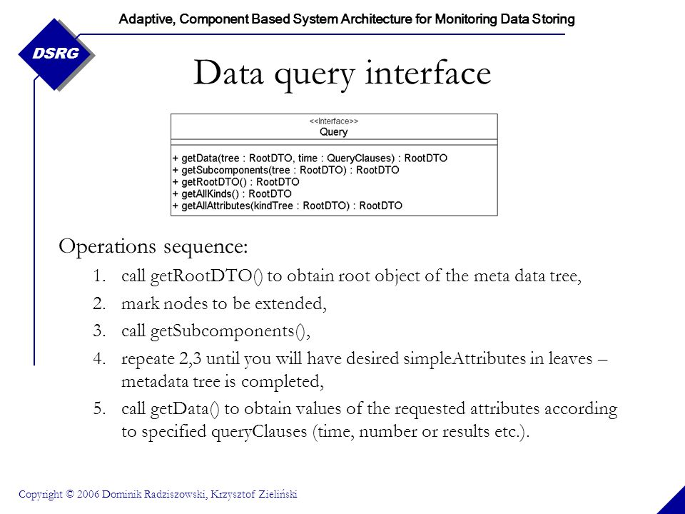 Adaptive, Component Based System Architecture for Monitoring Data Storing Copyright © 2006 Dominik Radziszowski, Krzysztof Zieliński DSRG Data query i