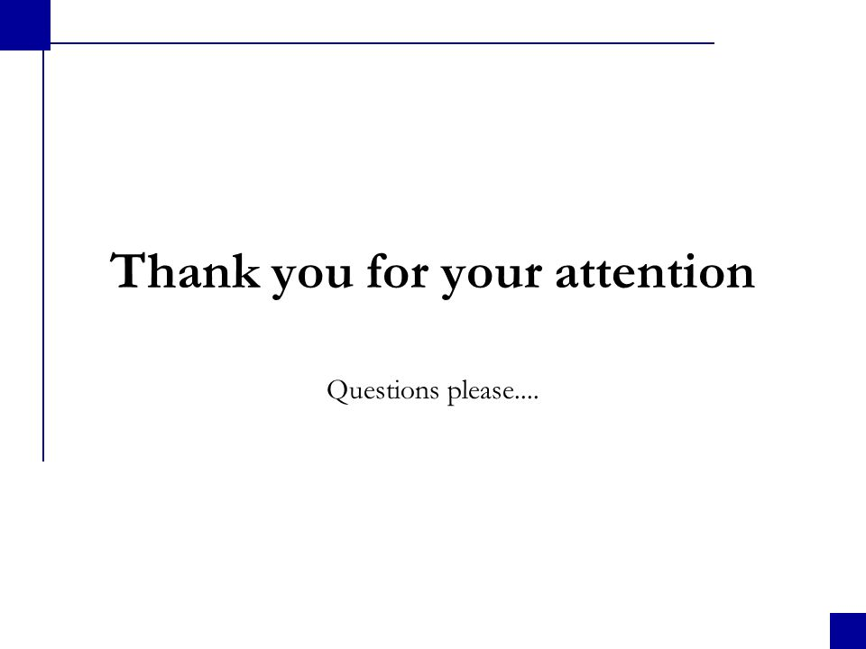 Thank you for your attention Questions please....