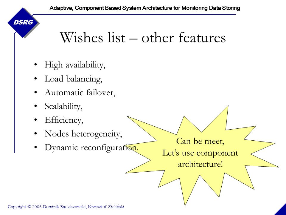 Adaptive, Component Based System Architecture for Monitoring Data Storing Copyright © 2006 Dominik Radziszowski, Krzysztof Zieliński DSRG Can be meet,