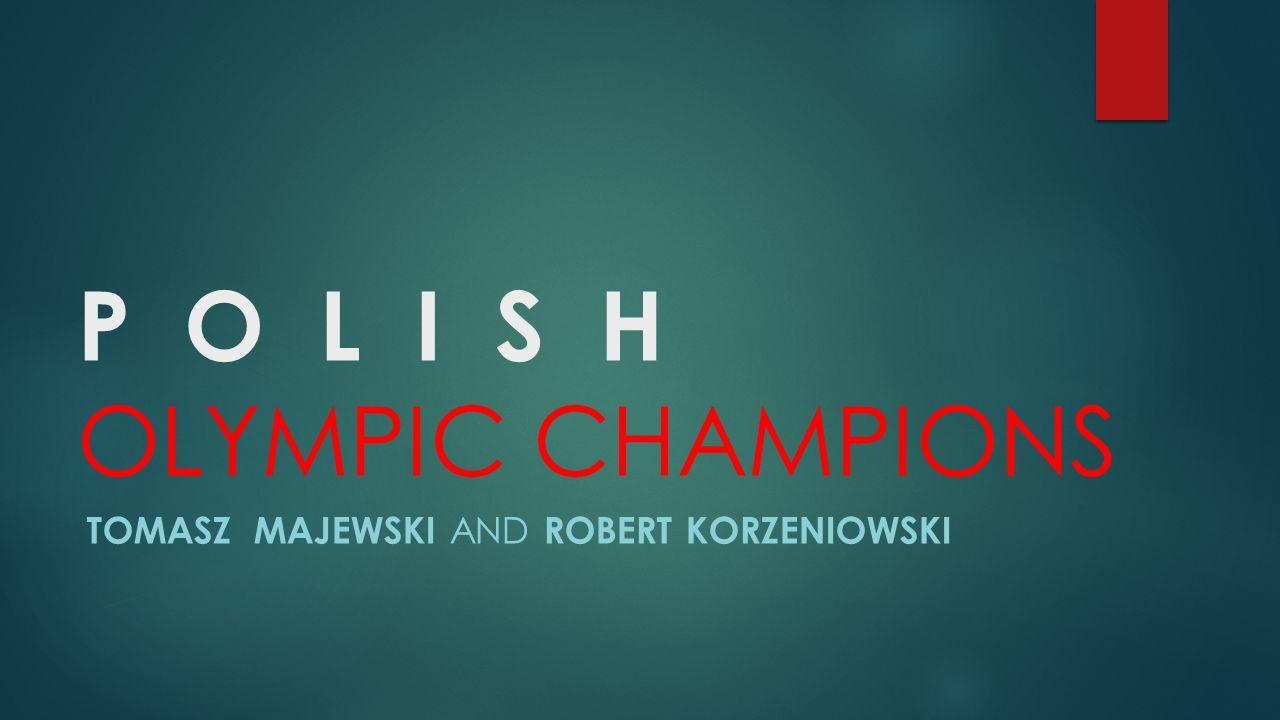 P O L I S H OLYMPIC CHAMPIONS TOMASZ MAJEWSKI AND ROBERT KORZENIOWSKI