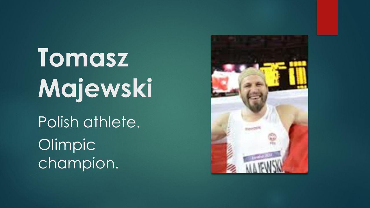 Tomasz Majewski Polish athlete. Olimpic champion.