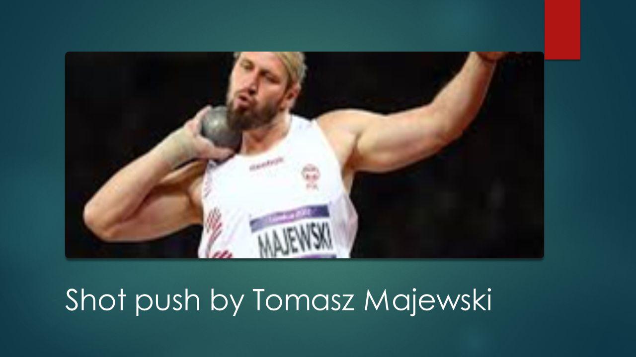 Shot push by Tomasz Majewski