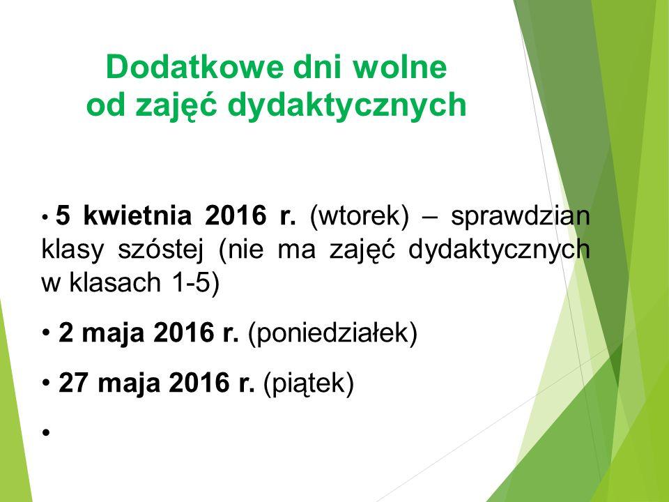 Dodatkowe dni wolne od zajęć dydaktycznych 5 kwietnia 2016 r. (wtorek) – sprawdzian klasy szóstej (nie ma zajęć dydaktycznych w klasach 1-5) 2 maja 20