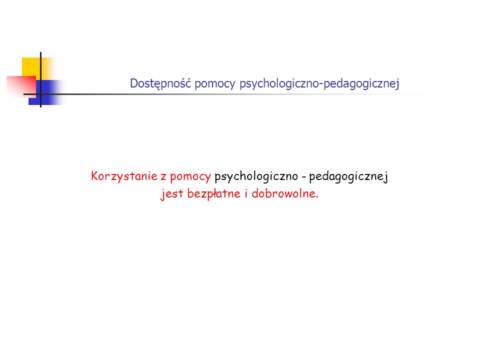 Dostępność pomocy psychologiczno-pedagogicznej Korzystanie z pomocy psychologiczno - pedagogicznej jest bezpłatne i dobrowolne.