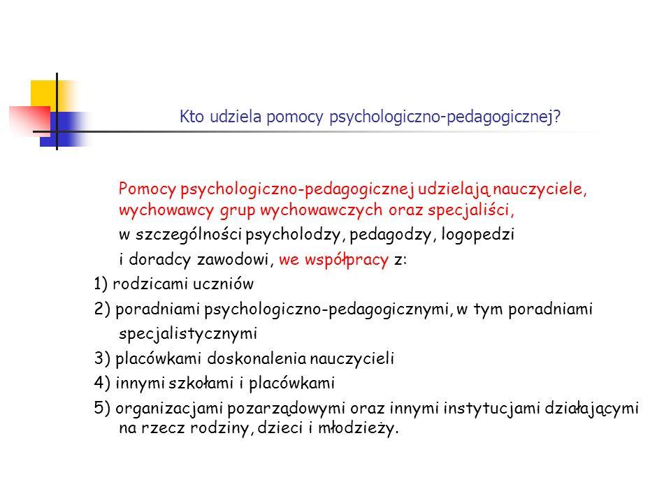 Kto udziela pomocy psychologiczno-pedagogicznej? Pomocy psychologiczno-pedagogicznej udzielają nauczyciele, wychowawcy grup wychowawczych oraz specjal
