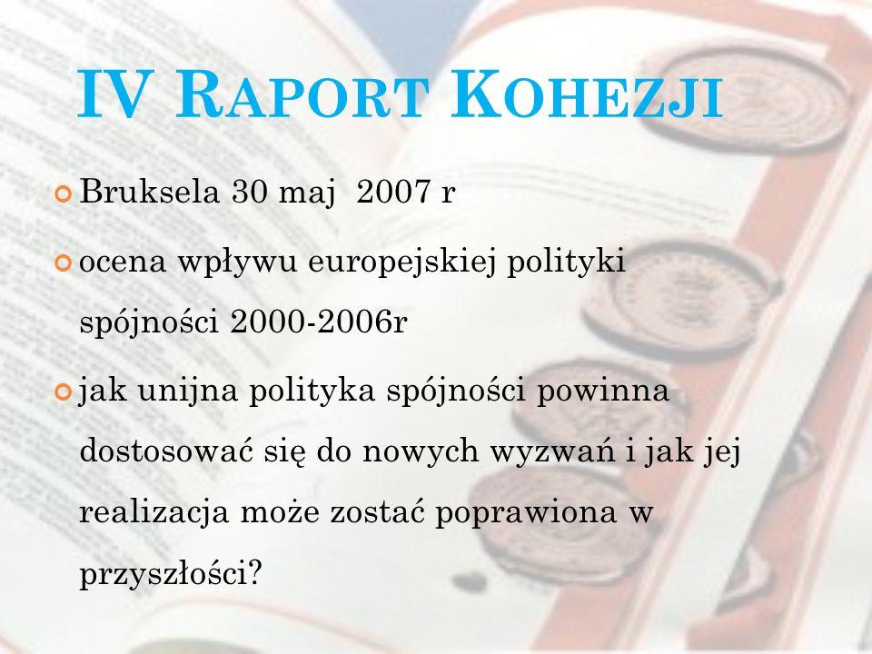 IV R APORT K OHEZJI Bruksela 30 maj 2007 r ocena wpływu europejskiej polityki spójności 2000-2006r jak unijna polityka spójności powinna dostosować si
